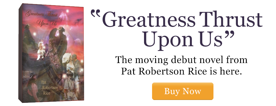 Greatness Thrust Upon Us - A new Novel by Pat Robertson Rice